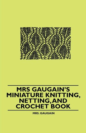 Mrs Gaugain's Miniature Knitting, Netting, and Crochet Book