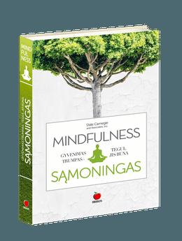 MINDFULNESS: gyvenimas trumpas – tegul jis būna sąmoningas ir nuostabus