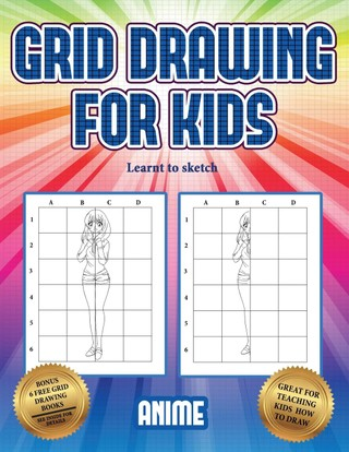 Learnt to sketch (Grid drawing for kids - Anime): This book teaches kids how to draw using grids