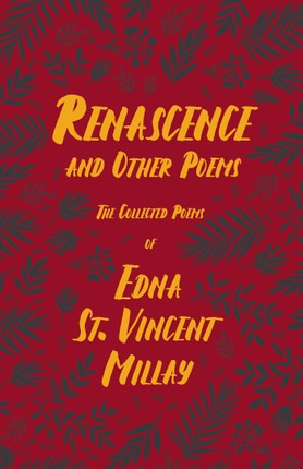 Renascence and Other Poems - The Poetry of Edna St. Vincent Millay