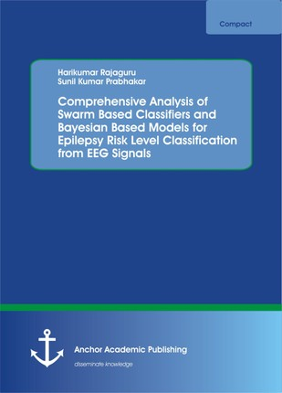 Comprehensive Analysis of Swarm Based Classifiers and Bayesian Based Models for Epilepsy Risk Level Classification from EEG Signals