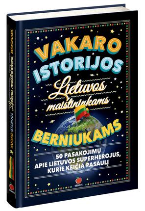VAKARO ISTORIJOS LIETUVOS MAIŠTININKAMS BERNIUKAMS: 50 pasakojimų apie Lietuvos superherojus, kurie keičia pasaulį
