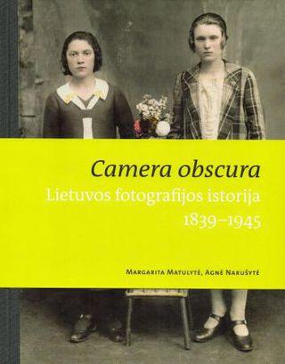 Camera obscura: Lietuvos fotografijos istorija, 1839-1945