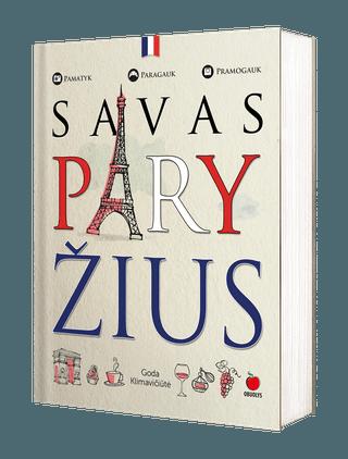 SAVAS PARYŽIUS: pirmasis lietuviškas Paryžiaus gidas! Patirk nepakartojamų įspūdžių meilės mieste + Juozo Statkevičiaus, Mūzos Rubackytės ir kt. mėgstamiausios vietos