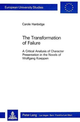 The Transformation of Failure: A Critical Analysis of Character Presentation in the Novels of Wolfgang Koeppen