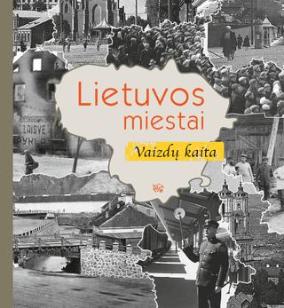 Lietuvos miestai: vaizdų kaita