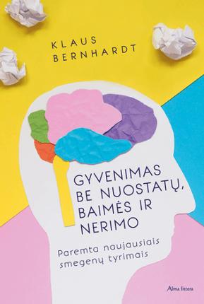 Gyvenimas be nuostatų, baimės ir nerimo: paremta naujausiais smegenų tyrimais
