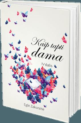 KAIP TAPTI DAMA. 4 dalis: ši meilės kupina knyga padės atverti savo širdį ir surasti visus atsakymus