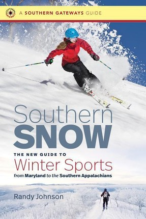 Southern Snow: The New Guide to Winter Sports from Maryland to the Southern Appalachians
