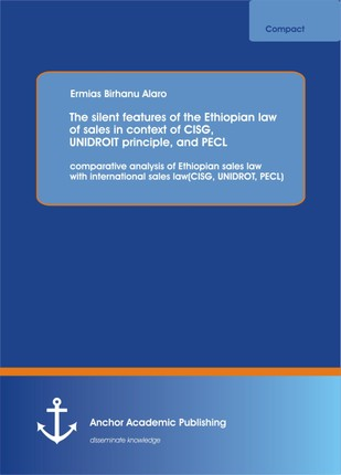 The silent features  of the Ethiopian law of sales in context of CISG, UNIDROIT principle, and PECL