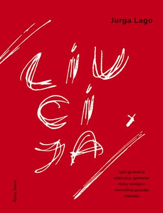Liucija: apie gyvenimo stalčiukus, geresnes mūsų versijas ir vienuoliką pasaulio stebuklų