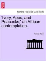 'Ivory, Apes, and Peacocks;' an African contemplation.