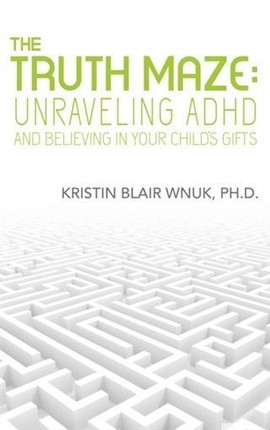 Truth Maze-Unraveling A.D.H.D and Believing in Your Child's Gifts