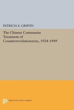 Chinese Communist Treatment of Counterrevolutionaries, 1924-1949
