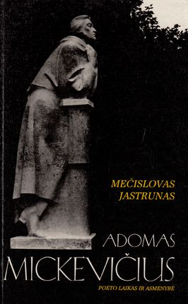 Adomas Mickevičius. Poeto laikas ir asmenybė
