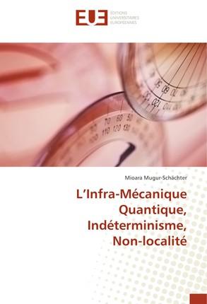 L'Infra-Mécanique Quantique, Indéterminisme, Non-localité