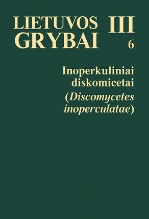 Lietuvos grybai, 3 (6). Inoperkuliniai diskomicetai (knyga su defektais)