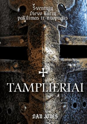 Tamplieriai. Šventųjų Dievo karių pakilimas ir nuopuolis