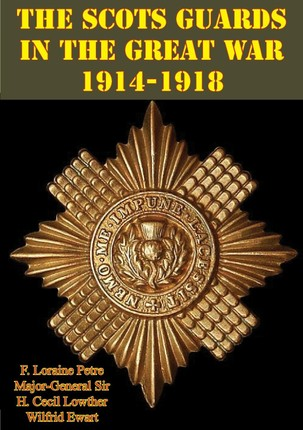 Scots Guards in the Great War 1914-1918 [Illustrated Edition]