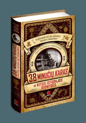 38 MINUČIŲ KARAS IR KITOS ISTORIJOS ĮDOMYBĖS: keisčiausi ginklai, netikėčiausios katastrofos, išradingiausi nusikaltimai - sužinokite tai, ko nemoko istorijos vadovėliai