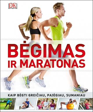 Bėgimas ir maratonas. Kaip bėgti greičiau, pajėgiau, sumaniau