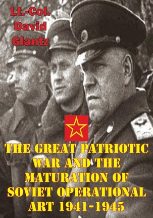 Great Patriotic War And The Maturation Of Soviet Operational Art 1941-1945
