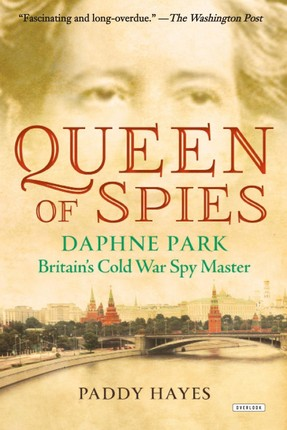 Queen of Spies: Daphne Park, Britain's Cold War Spy Master