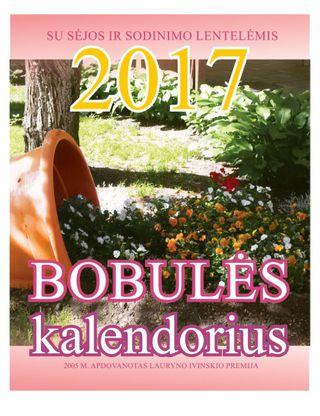 Bobulės kalendorius 2017 m. Su sėjos ir sodinimo lentelėmis