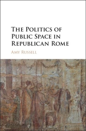 Politics of Public Space in Republican Rome