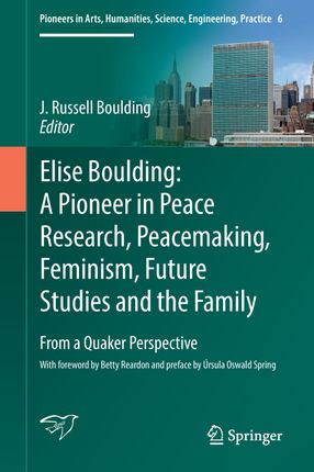 Elise Boulding: A Pioneer in Peace Research, Peacemaking, Feminism, Future Studies and the Family