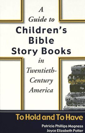 A Guide to Children's Bible Story Books in Twentieth-Century America