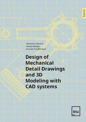 Design of mechanical detail drawings and 3D modelling with CAD systems