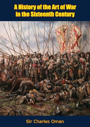 History of the Art of War in the Sixteenth Century