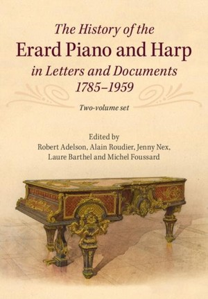 History of the Erard Piano and Harp in Letters and Documents, 1785-1959