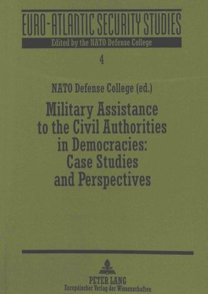 Military Assistance to the Civil Authorities in Democracies:. Case Studies and Perspectives