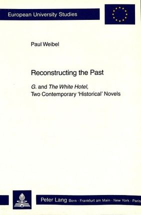 Reconstructing the Past: G. and the White Hotel, Two Contemporary -Historical- Novels