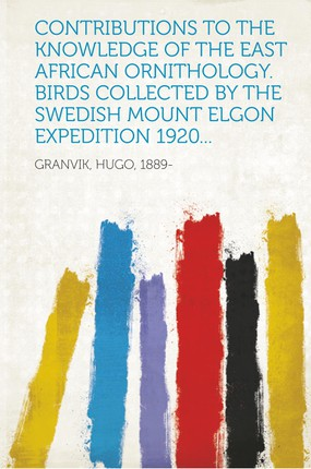 Contributions to the Knowledge of the East African Ornithology. Birds Collected by the Swedish Mount Elgon Expedition 1920...