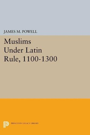 Muslims Under Latin Rule, 1100-1300