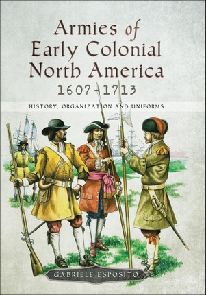Armies of Early Colonial North America, 1607-1713