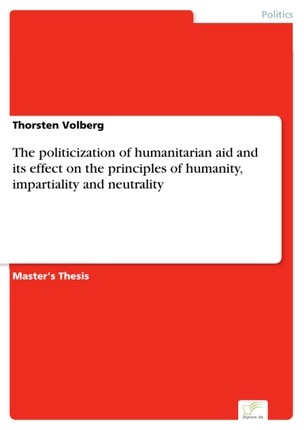 The politicization of humanitarian aid and its effect on the principles of humanity, impartiality and neutrality