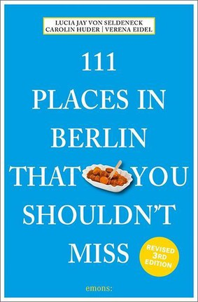 111 Places in Berlin That You Shouldn't Miss