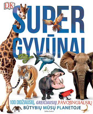Supergyvūnai: 100 didžiausių, greičiausių, pavojingiausių būtybių mūsų planetoje