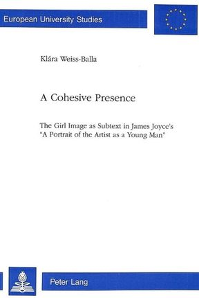 A Cohesive Presence: The Girl Image as Subtext in James Joyce's 'a Portrait of the Artist as a Young Man'