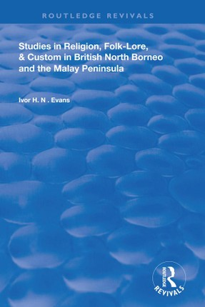 Studies in Religion, Folk-Lore, and Custom in British North Borneo and the Malay Peninsula