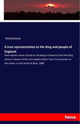 A true representation to the King and people of England: