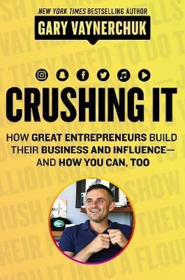 Crushing It! How Great Entrepreneurs Build Business and Influence - and How You Can, Too