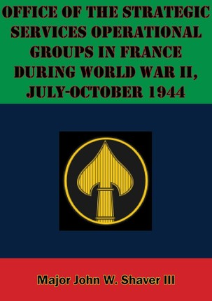 Office Of The Strategic Services Operational Groups In France During World War II, July-October 1944