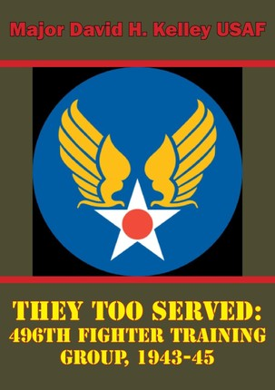 They Too Served: 496th Fighter Training Group, 1943-45