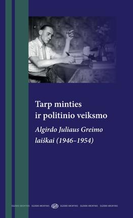 Tarp minties ir politinio veiksmo: Algirdo Juliaus Greimo laiškai (1946–1954)