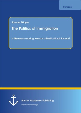 The Politics of Immigration. Is Germany moving towards a Multicultural Society?